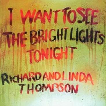 リチャード&リンダ・トンプソン名義の初のアルバム『I Want To See The Bright Lights Tonight』