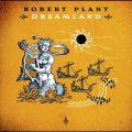 9年ぶり7枚目、ロバート・プラント2002年の隠れた名作『Dreamland』