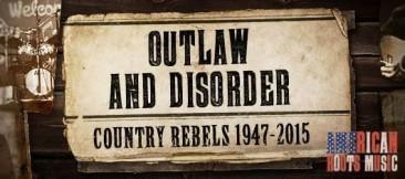 アウトロー&ディスオーダー:カントリー・ミュージックの反逆者たち 1947年~2015年