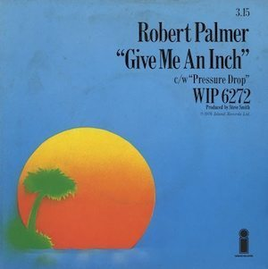 Robert+Palmer+Give+Me+An+Inch