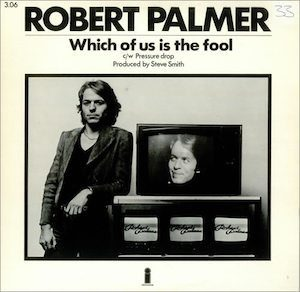 Robert+Palmer+Which+Of+Us+Is+The+Fool