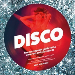 Disco: An Encyclopaedic Guide To The Cover Art Of Disco Records Soul Jazz Book Cover