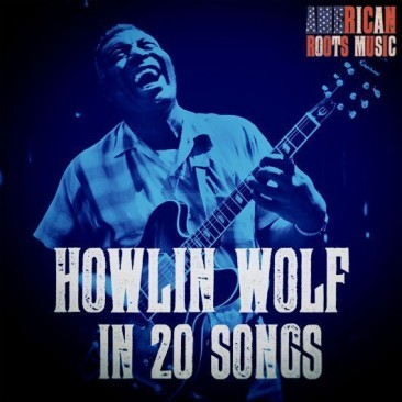 ハウリン・ウルフの20曲:咆哮し続けたブルースの巨人の半生
