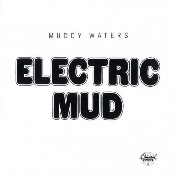 説得されて作りロック・ファンの心を掴んだマディ・ウォーターズの『Electric Mud』
